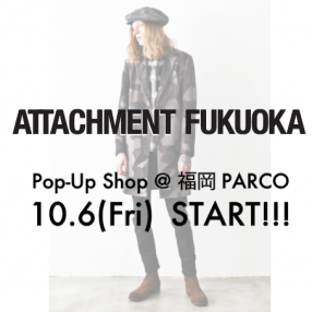 ATTACHMENT FUKUOKA Pop-Up Shop @ 福岡PARCO