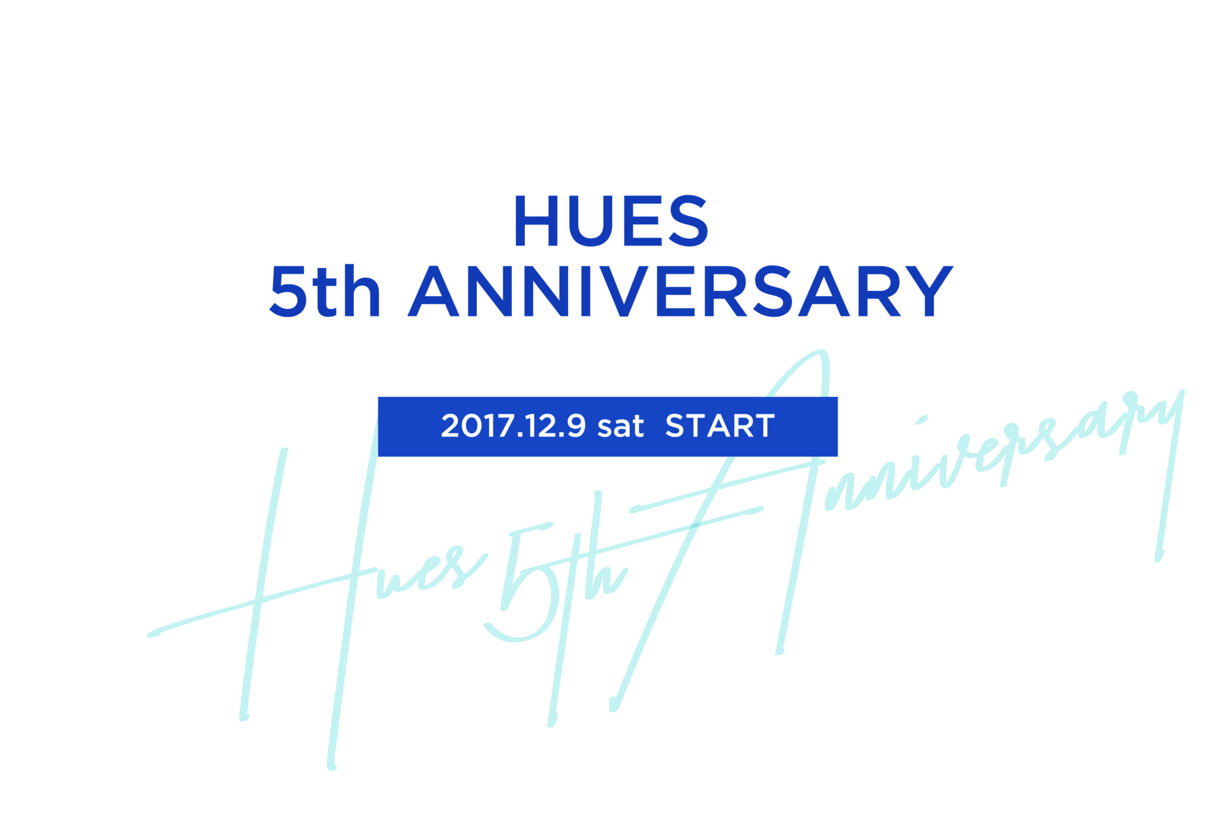 HUES 5th Anniversary 12.9 START!!!