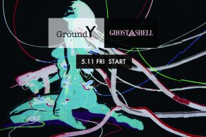 Ground Y x GHOST IN THE SHELL/攻殻機動隊 5.11(Fri) START!!!