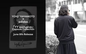 Yohji Yamamoto x adidas Collaboration「YY Exclusive」 Capsule collection 6.8(Sat.)launch