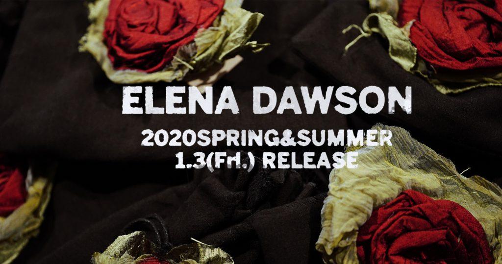 ELENA DAWSON  2020Spring&Summer  1.3(Fri.) Store Release