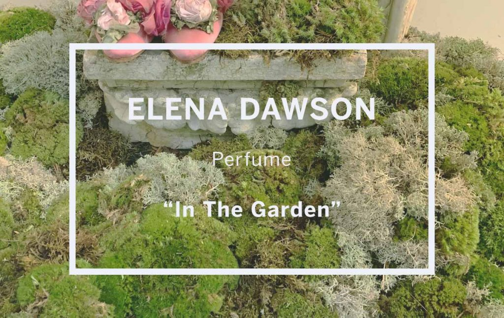 "ELENA DAWSON  Perfume ""In The Garden"""
